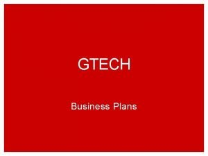 GTECH Business Plans Learning Objectives Define and apply
