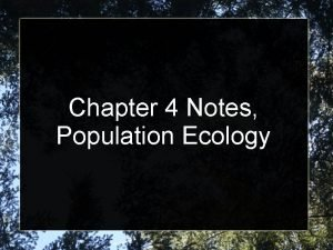 Chapter 4 Notes Population Ecology Population Characteristics Three
