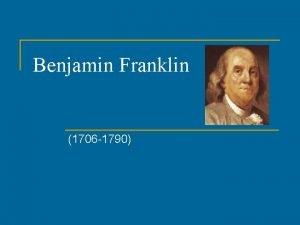 Benjamin Franklin 1706 1790 Benjamin Franklin n n