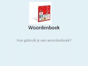 Woordenboek Hoe gebruik je een woordenboek Hoe zoek