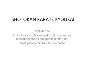 SHOTOKAN KARATE KYOUKAI Affiliated to Sri lanka karate