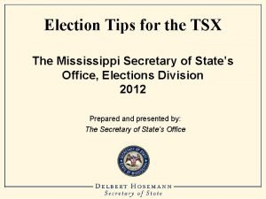 Election Tips for the TSX The Mississippi Secretary