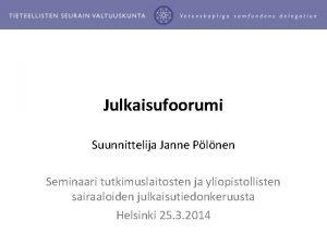 Julkaisufoorumi Suunnittelija Janne Plnen Seminaari tutkimuslaitosten ja yliopistollisten