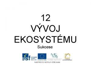 12 VVOJ EKOSYSTMU Sukcese Vvoj ekosystmu sukcese Dlouhodob