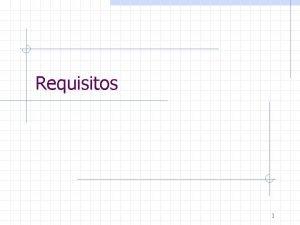Requisitos 1 Requisitos Propsito Obter acordo com cliente