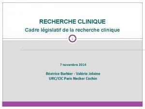 RECHERCHE CLINIQUE Cadre lgislatif de la recherche clinique