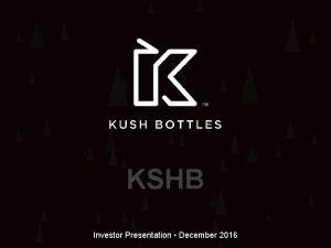 KSHB Investor Presentation December 2016 This presentation includes