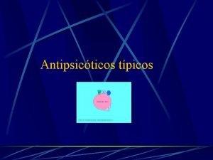 Antipsicticos tpicos Clorpromazina Indicaciones 1 Psicosis 2 Reacciones