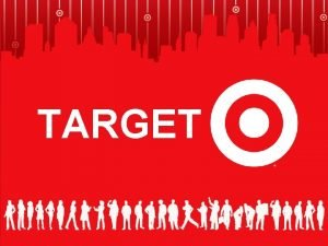 TARGET Target We are an upscale discounter with