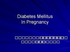 Diabetes Mellitus In Pregnancy Diabetes Mellitus In Pregnancy