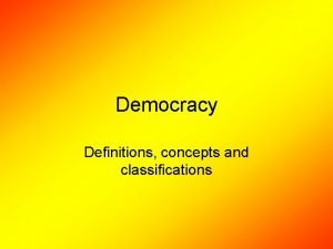 Democracy Definitions concepts and classifications Ideologies Democracy or