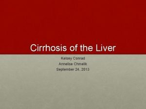 Cirrhosis of the Liver Kelsey Conrad Annelise Chmelik