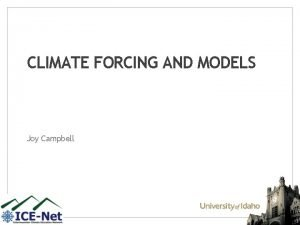 CLIMATE FORCING AND MODELS Joy Campbell Historical Climate