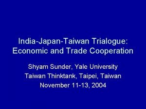 IndiaJapanTaiwan Trialogue Economic and Trade Cooperation Shyam Sunder