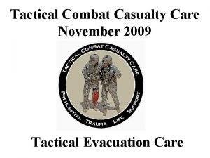 Tactical Combat Casualty Care November 2009 Tactical Evacuation