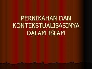 PERNIKAHAN DAN KONTEKSTUALISASINYA DALAM ISLAM Pernikahan dalam Islam