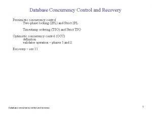 Database Concurrency Control and Recovery Pessimistic concurrency control