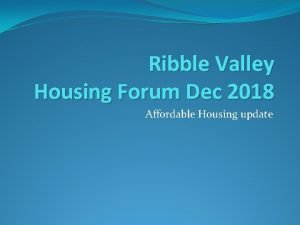 Ribble Valley Housing Forum Dec 2018 Affordable Housing