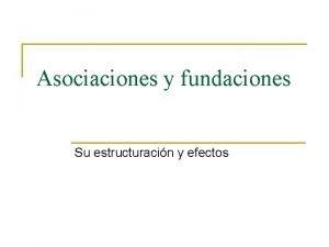 Asociaciones y fundaciones Su estructuracin y efectos REGULACION