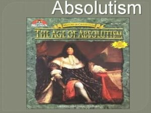 Absolutism 1 Absolutism Definition An absolute monarch is