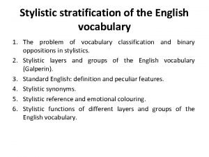 Stylistic stratification of the English vocabulary 1 The