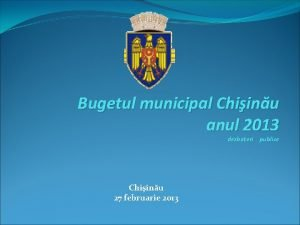 Bugetul municipal Chiinu anul 2013 dezbateri publice Chiinu