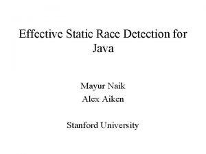 Effective Static Race Detection for Java Mayur Naik