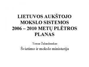 LIETUVOS AUKTOJO MOKSLO SISTEMOS 2006 2010 MET PLTROS