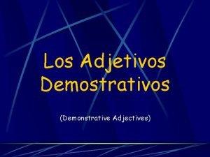 Los Adjetivos Demostrativos Demonstrative Adjectives Los Adjetivos Demostrativos