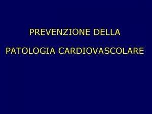 PREVENZIONE DELLA PATOLOGIA CARDIOVASCOLARE Mortalit per malattie del