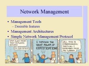 Network Management Management Tools Desirable features Management Architectures