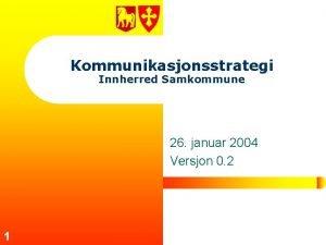 Kommunikasjonsstrategi Innherred Samkommune 26 januar 2004 Versjon 0