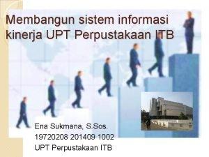 Membangun sistem informasi kinerja UPT Perpustakaan ITB Ena