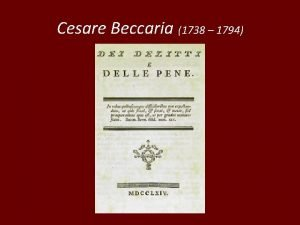 Cesare Beccaria 1738 1794 Considerazioni introduttive Tre sono