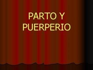 PARTO Y PUERPERIO PARTO PARTO NORMAL Aquel de