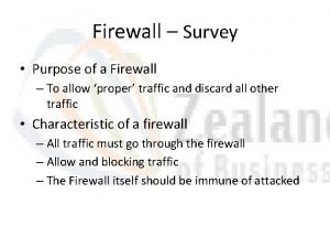 Firewall Survey Purpose of a Firewall To allow