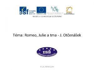 Tma Romeo Julie a tma J Otenek VY32INOVACE595