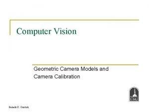 Computer Vision Geometric Camera Models and Camera Calibration