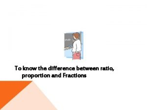 To know the difference between ratio proportion and