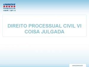 DIREITO PROCESSUAL CIVIL VI COISA JULGADA Coisa Julgada