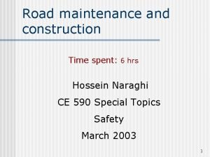 Road maintenance and construction Time spent 6 hrs