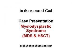 In the name of God Case Presentation Myelodysplastic