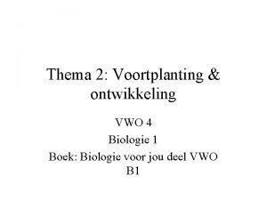 Thema 2 Voortplanting ontwikkeling VWO 4 Biologie 1