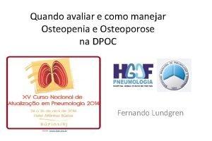 Quando avaliar e como manejar Osteopenia e Osteoporose