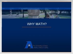 WHY MATH WHY MATH AT UTA WHY MATH