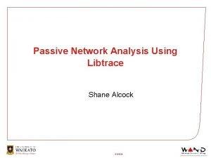 Passive Network Analysis Using Libtrace Shane Alcock 2122020