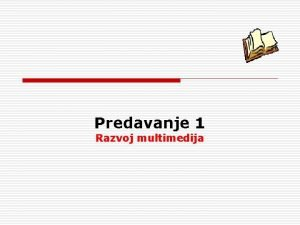 Predavanje 1 Razvoj multimedija Sadraj o o RAZVOJ