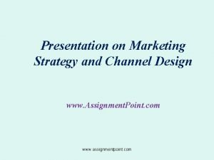 Presentation on Marketing Strategy and Channel Design www