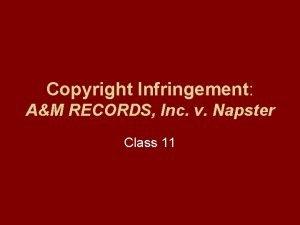 Copyright Infringement AM RECORDS Inc v Napster Class