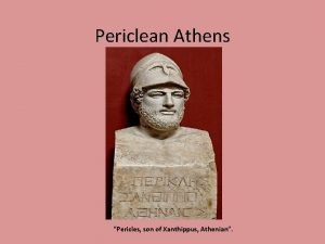 Periclean Athens Pericles son of Xanthippus Athenian Lecture